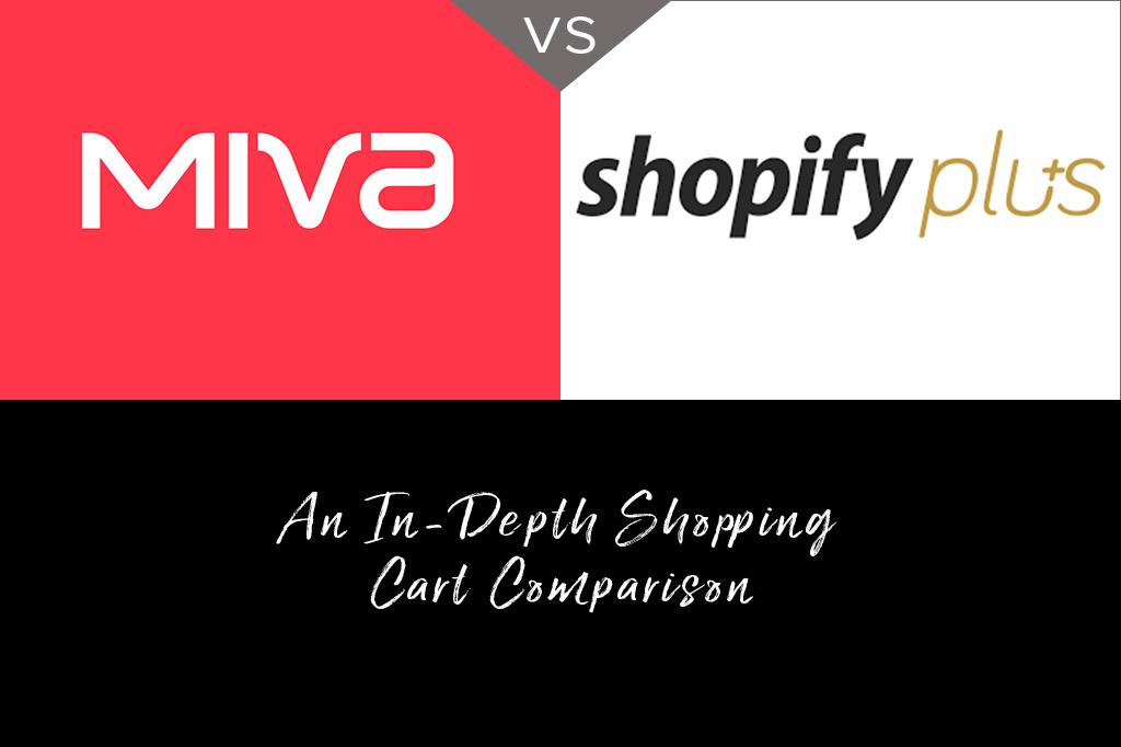 Miva vs Shopify Plus An In-Depth Shopping Cart Comparison